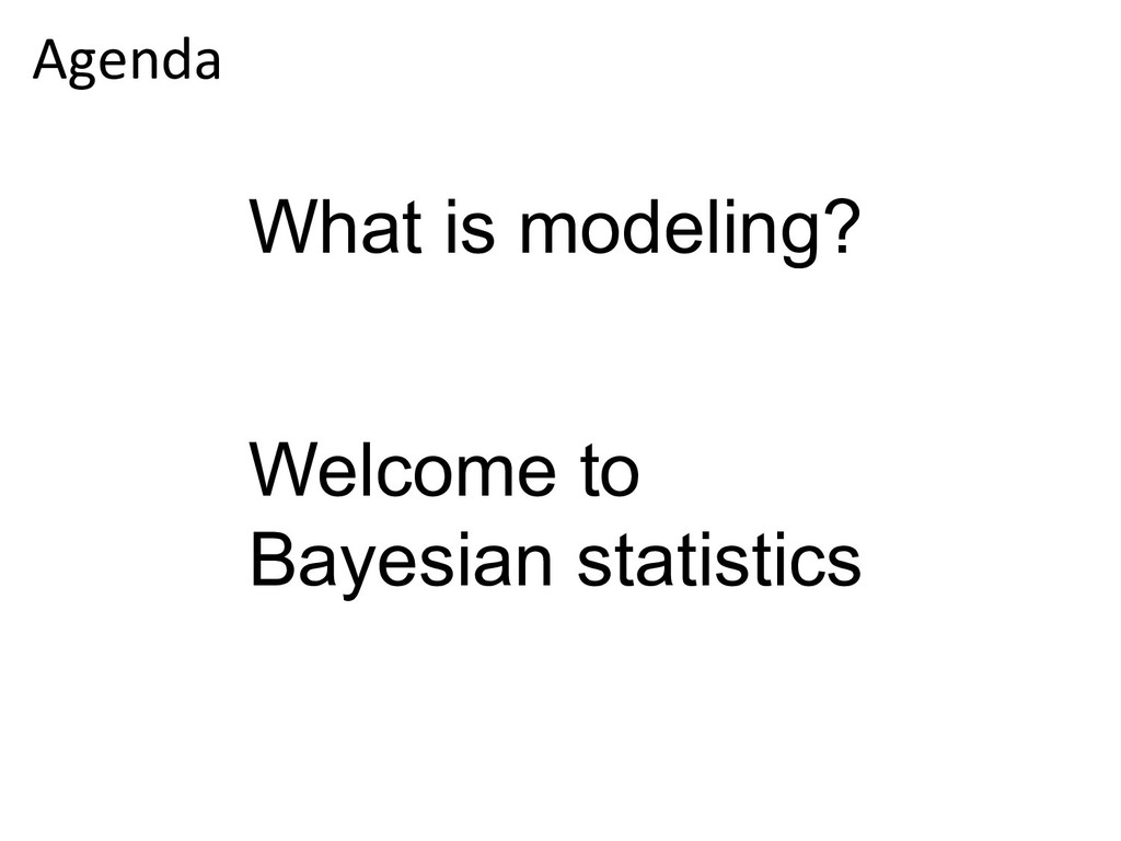 What is modeling? Welcome to Bayesian statistic...