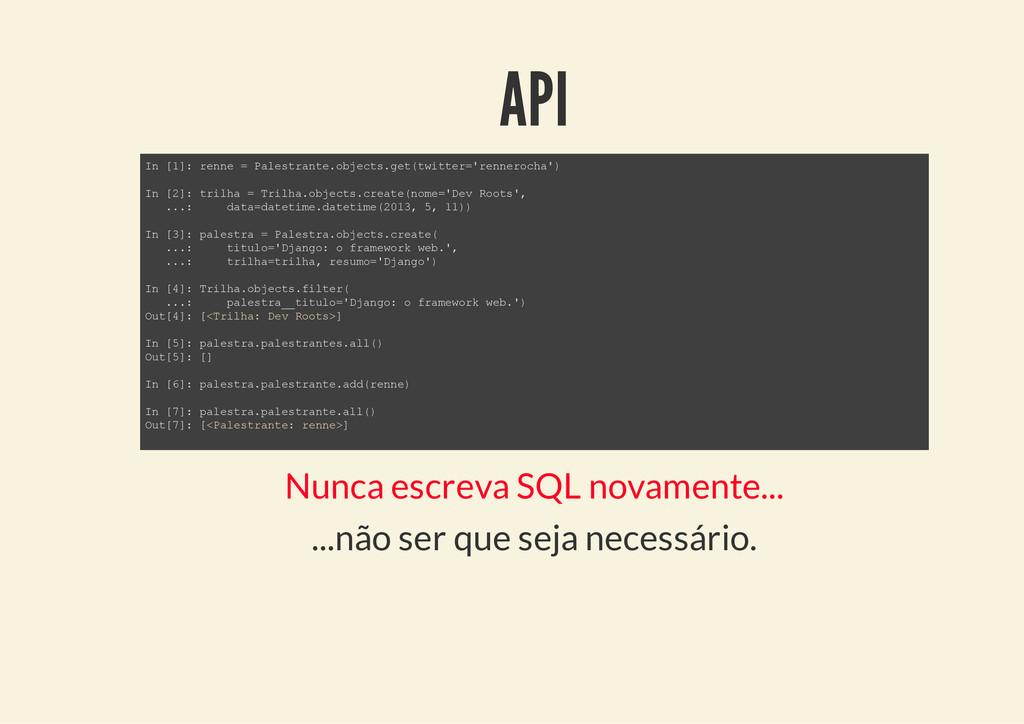 API Nunca escreva SQL novamente... ...não ser q...