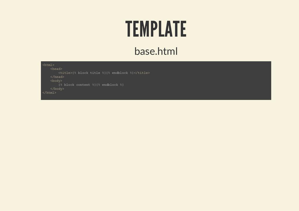 TEMPLATE base.html < h t m l > < h e a d > < t ...