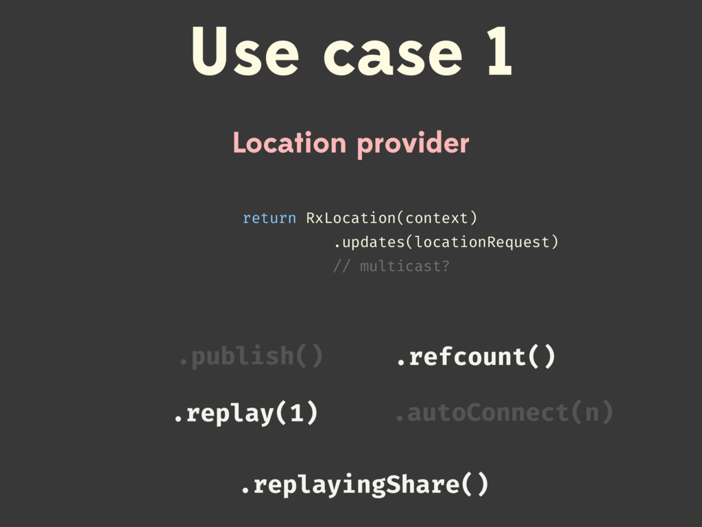 Location provider Use case 1 return RxLocation(...