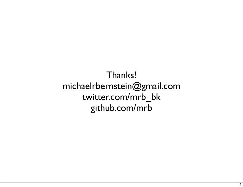 Thanks! michaelrbernstein@gmail.com twitter.com...