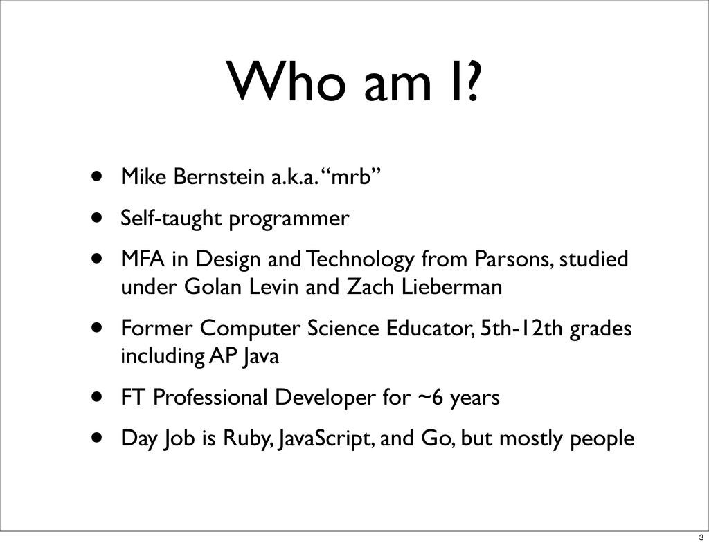 "Who am I? • Mike Bernstein a.k.a. ""mrb"" • Self-..."