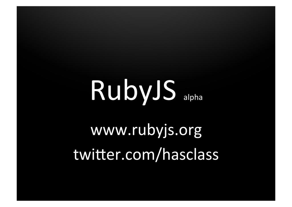 RubyJS alpha  www.rubyjs.org  twi5er.c...