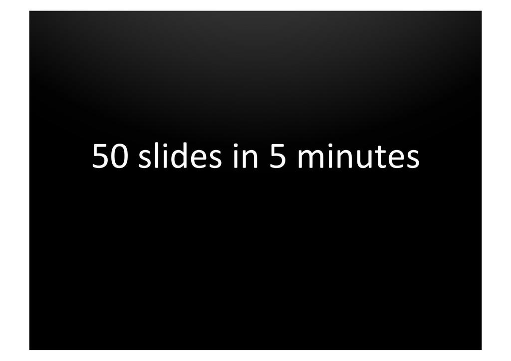 50 slides in 5 minutes