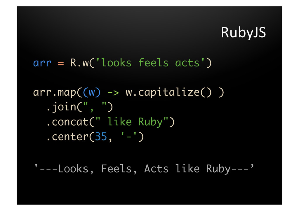 RubyJS  arr = R.w('looks feels acts')   ar...