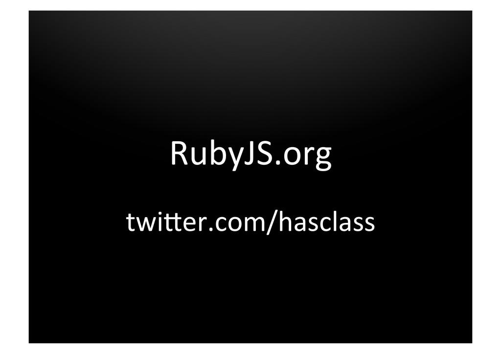 RubyJS.org  twi5er.com/hasclass
