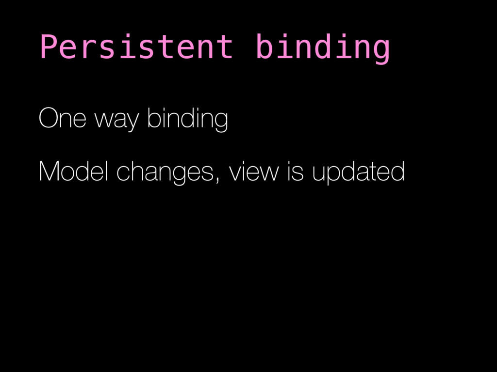 One way binding Model changes, view is updated ...