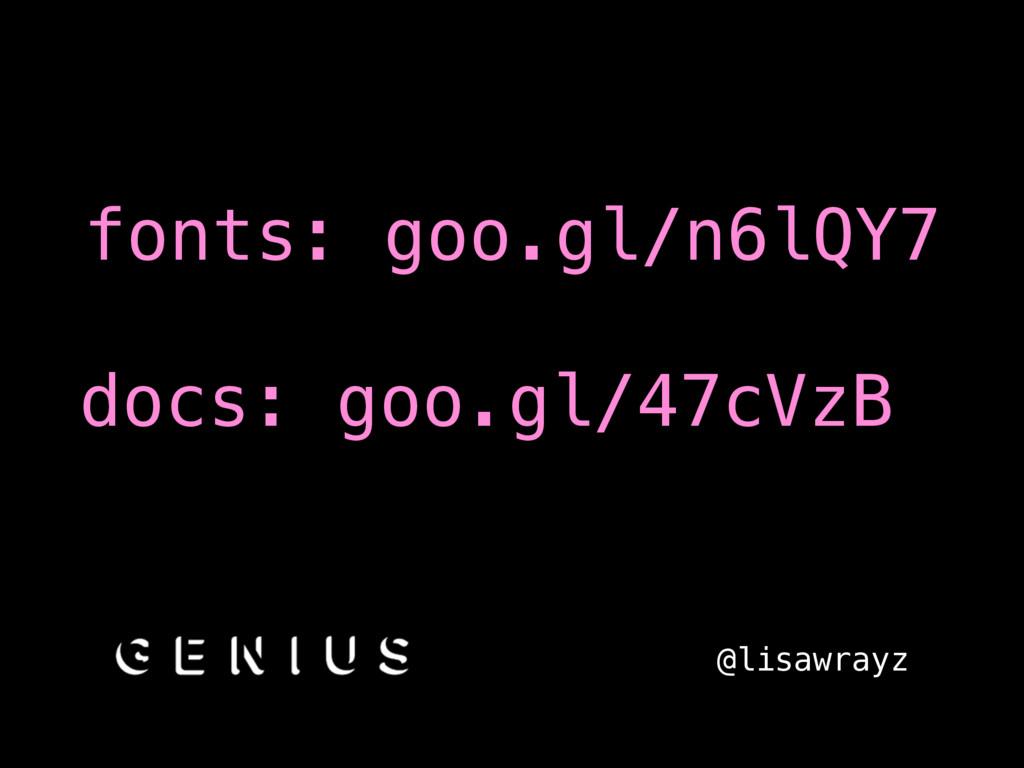 fonts: goo.gl/n6lQY7 docs: goo.gl/47cVzB @lisaw...