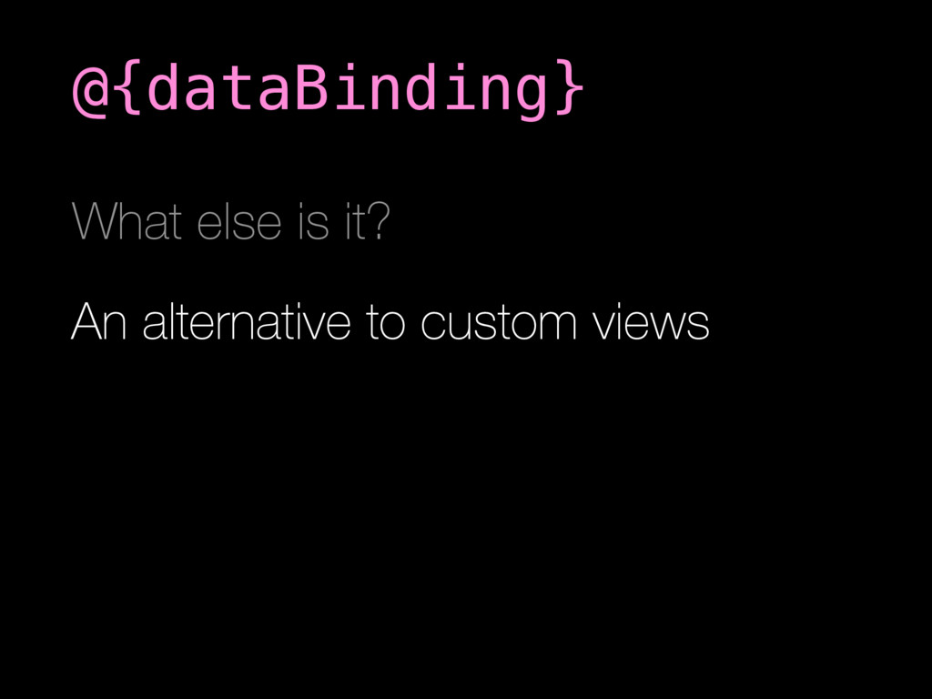 An alternative to custom views @{dataBinding} W...