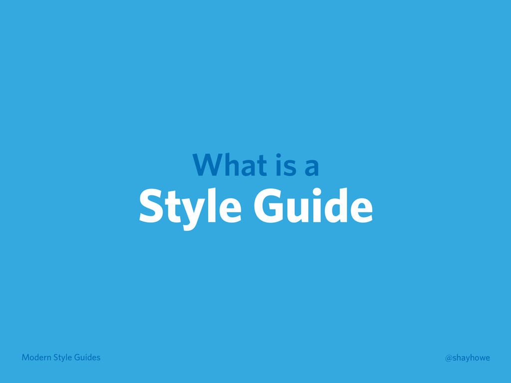 Modern Style Guides @shayhowe What is a Style G...
