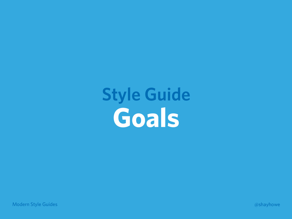 Modern Style Guides @shayhowe Style Guide Goals