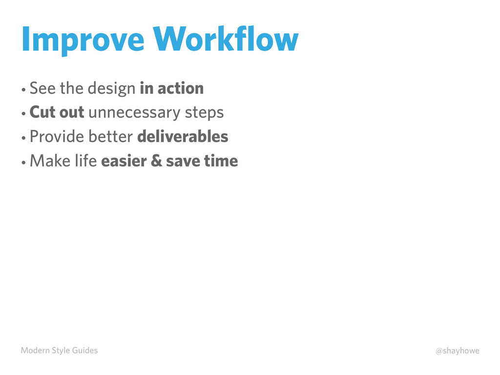 Modern Style Guides @shayhowe Improve Workflow •...