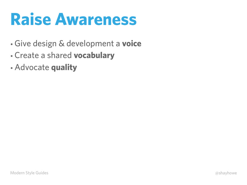 Modern Style Guides @shayhowe Raise Awareness •...