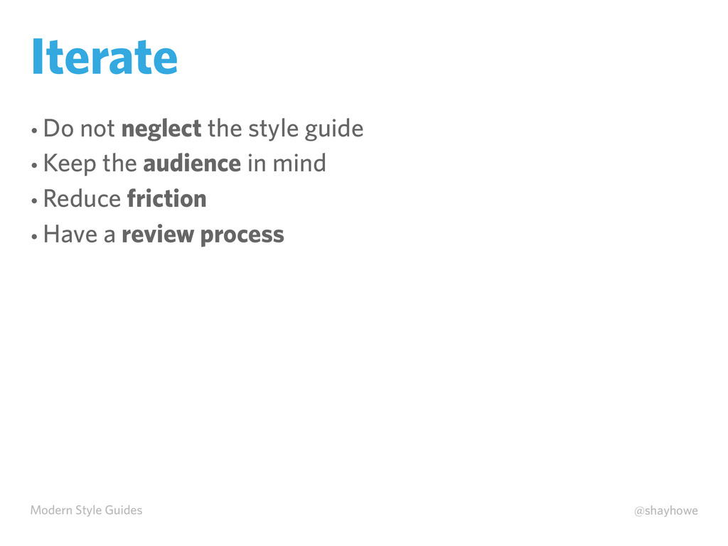 Modern Style Guides @shayhowe Iterate • Do not ...