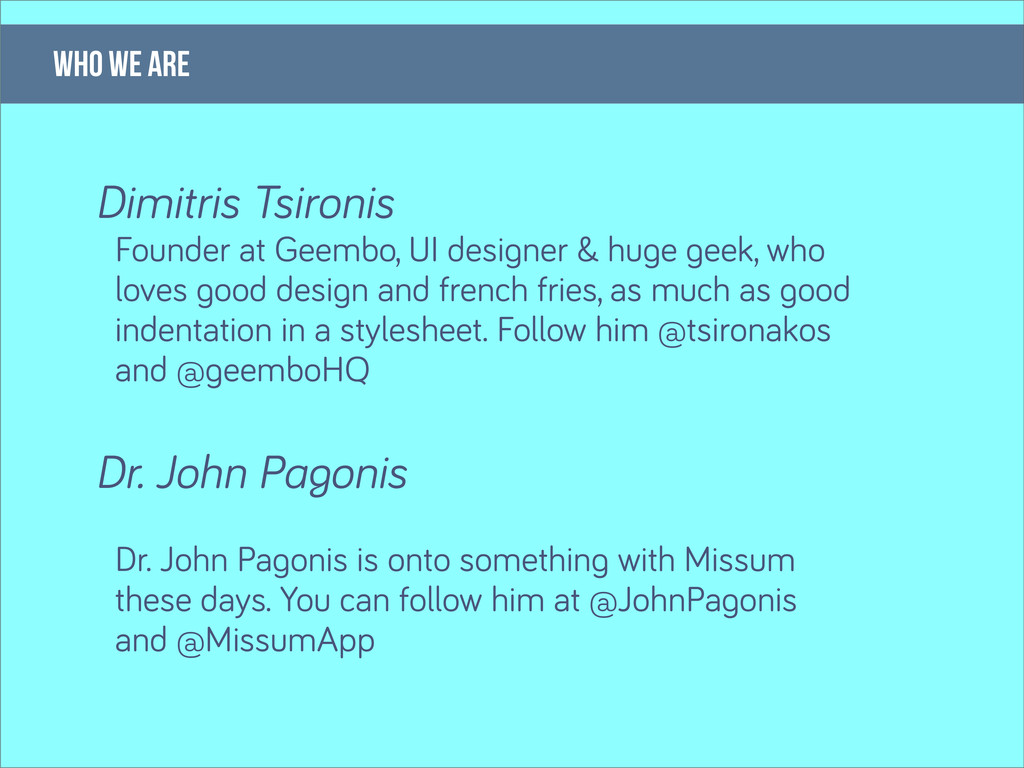 who we are Dimitris Tsironis Dr. John Pagonis D...