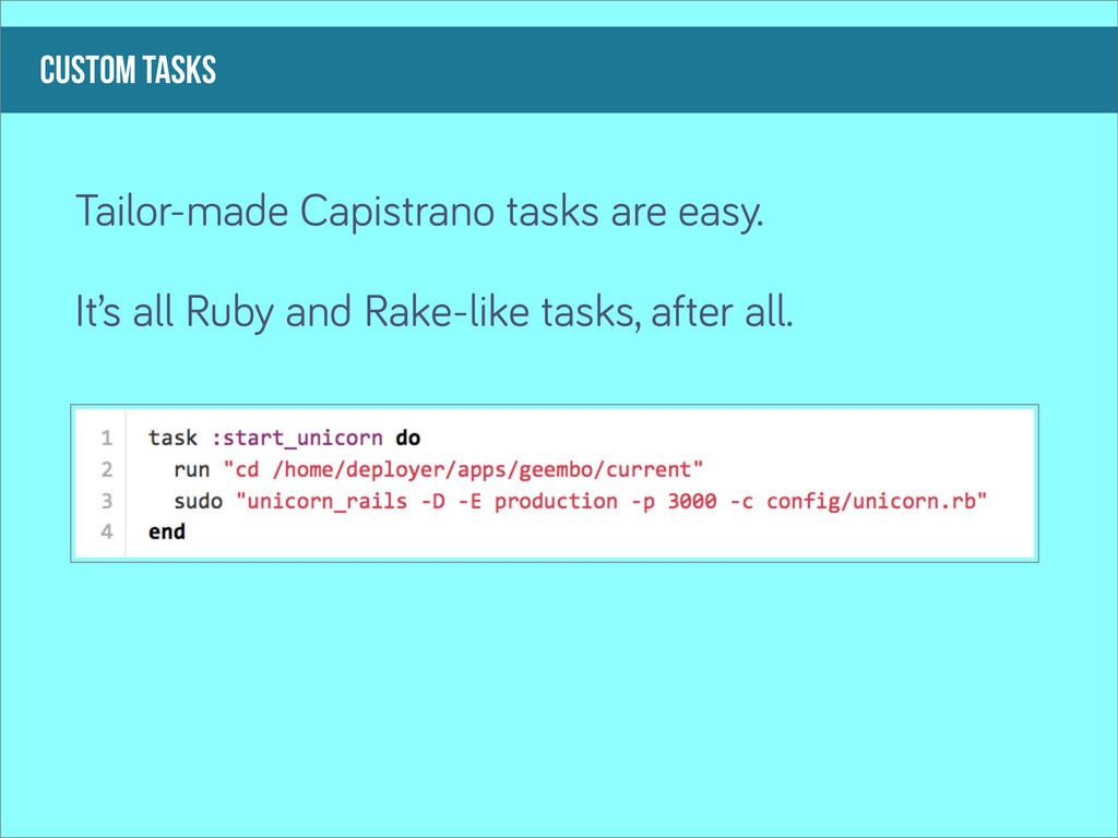 custom tasks Tailor-made Capistrano tasks are e...