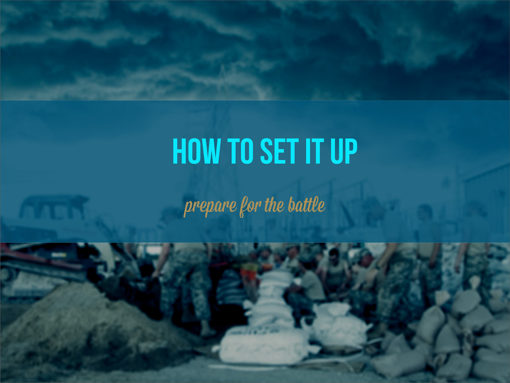 how to set it up prepare fo the ba le