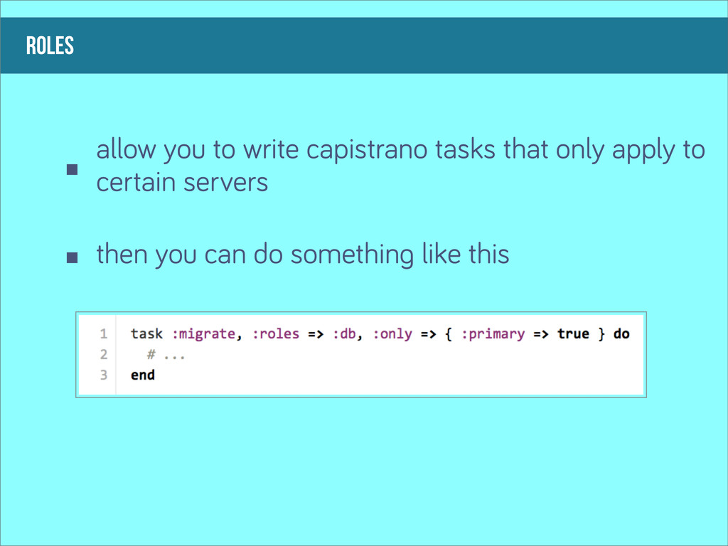 roles allow you to write capistrano tasks that ...