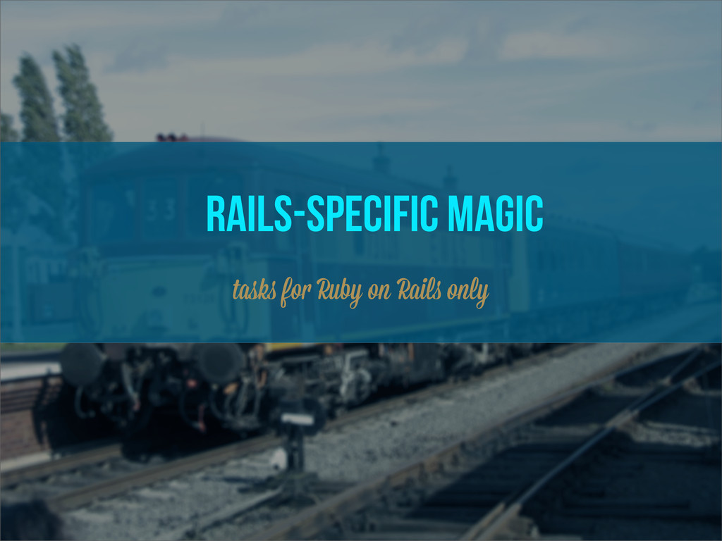 RAILS-specific magic task fo Ruby on Rail only
