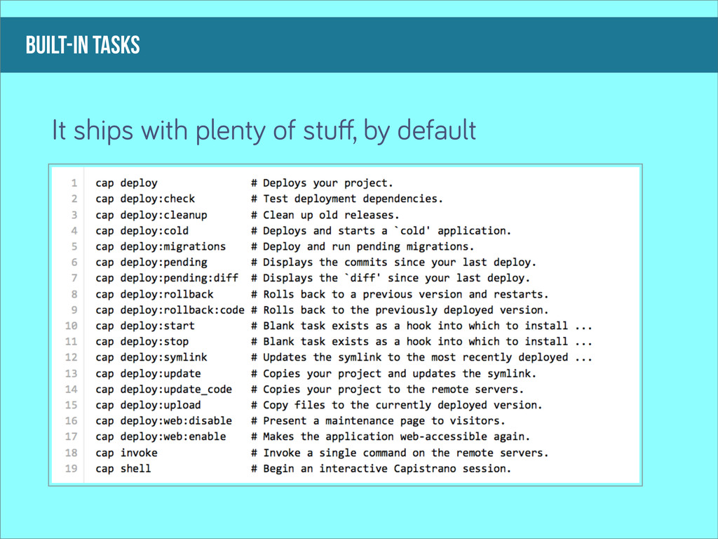 built-in tasks It ships with plenty of stuff, by...
