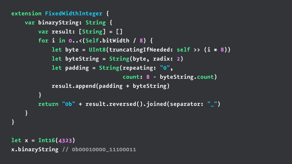 extension FixedWidthInteger { var binaryString:...