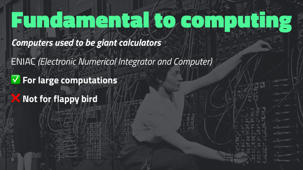 Fundamental to computing Computers used to be g...