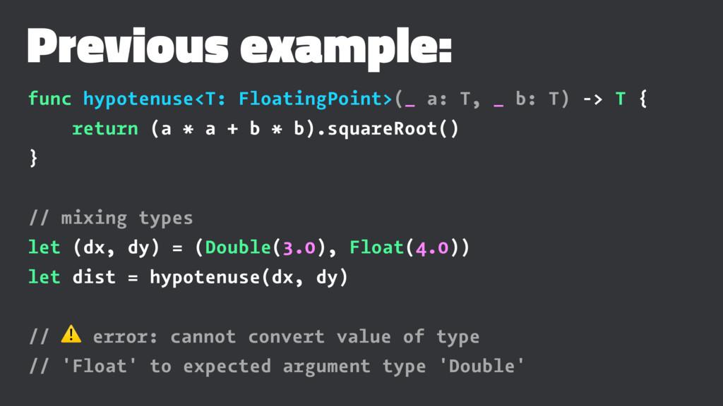 Previous example: func hypotenuse<T: FloatingPo...