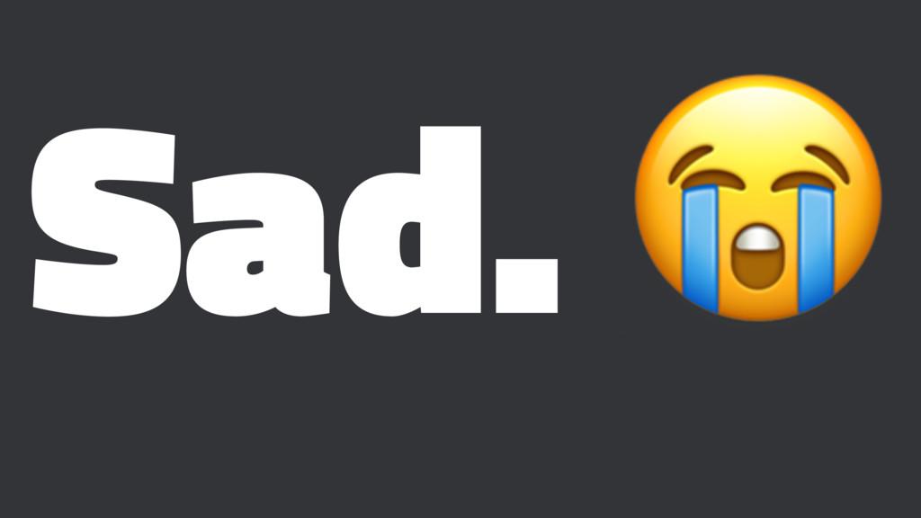 Sad. !