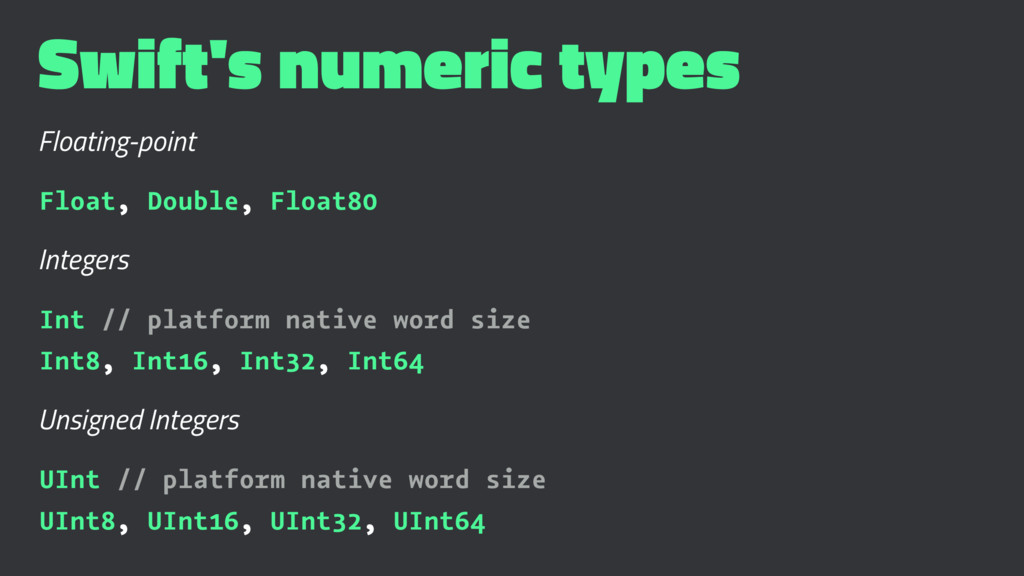 Swift's numeric types Floating-point Float, Dou...