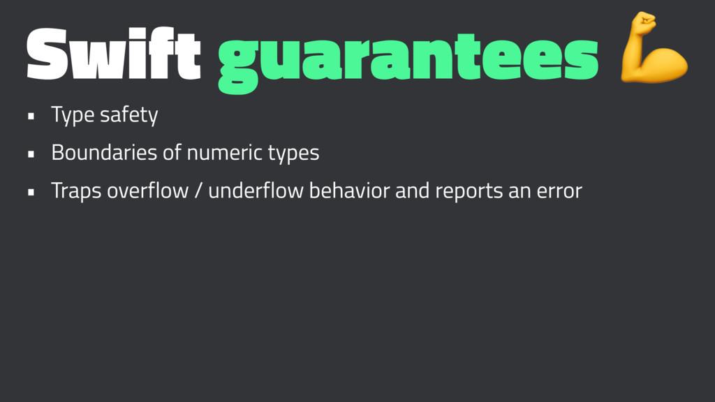 Swift guarantees ! • Type safety • Boundaries o...