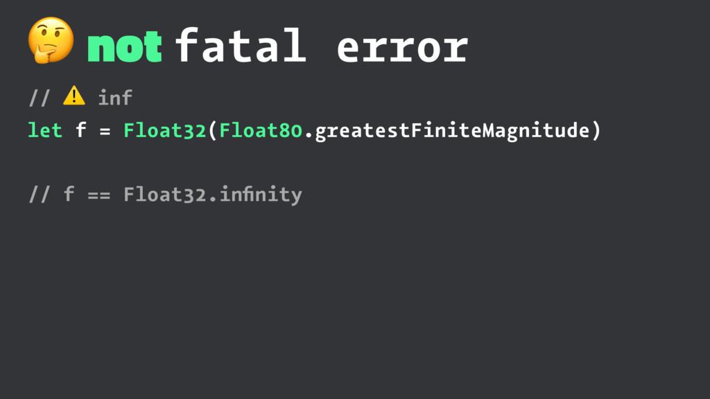 ! not fatal error // ⚠ inf let f = Float32(Floa...