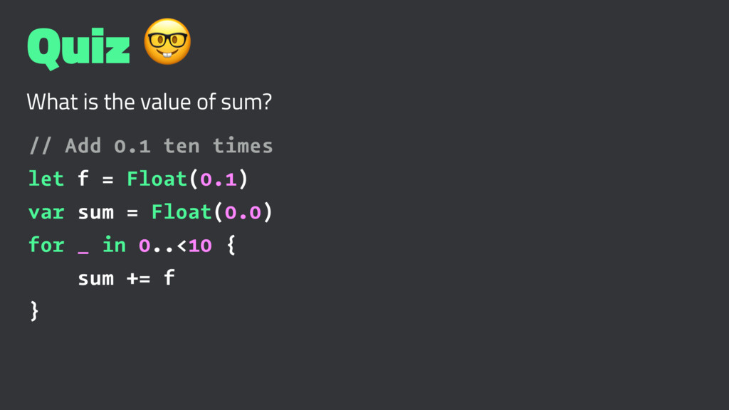 Quiz ! What is the value of sum? // Add 0.1 ten...