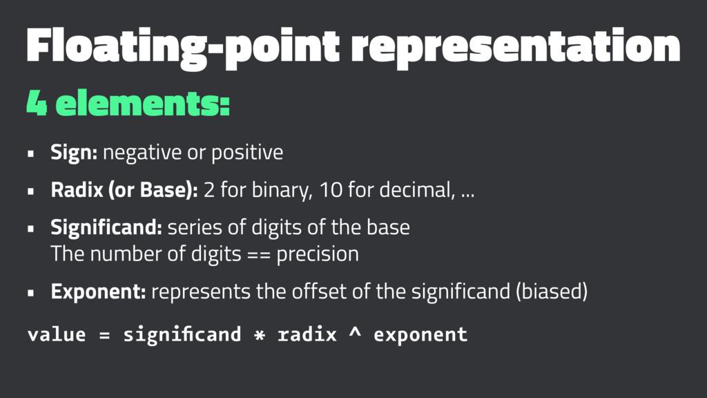 Floating-point representation 4 elements: • Sig...