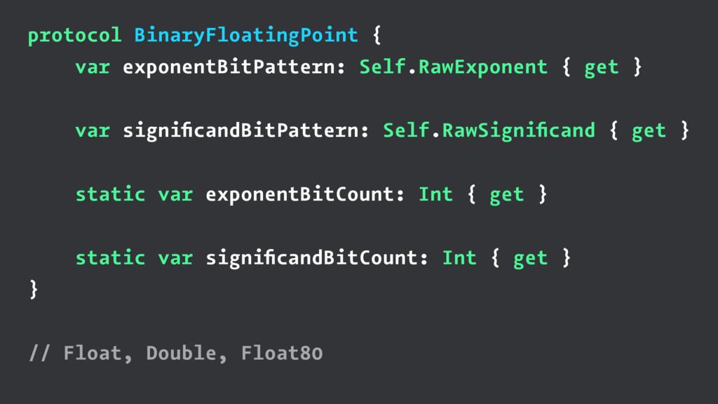 protocol BinaryFloatingPoint { var exponentBitP...