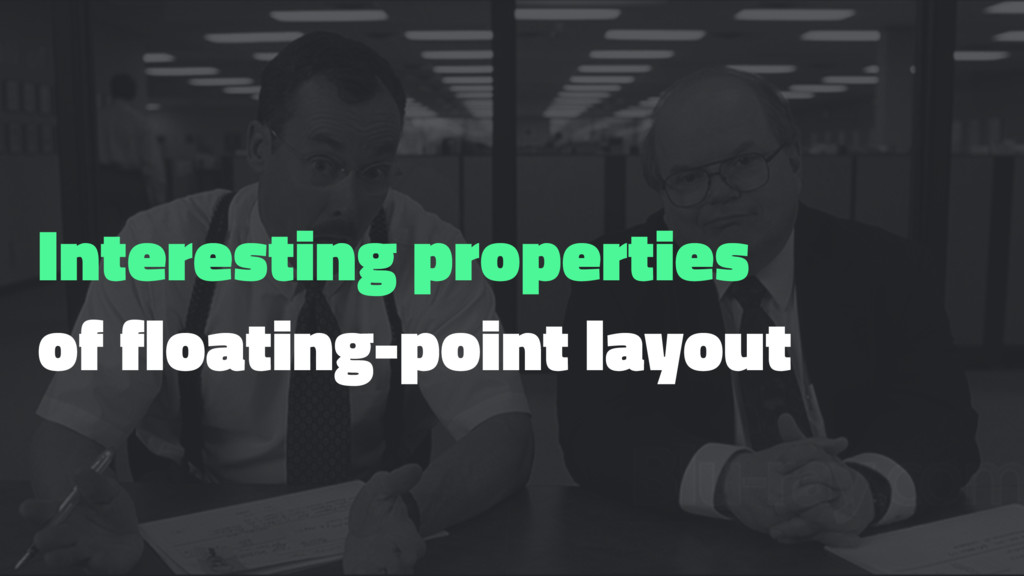 Interesting properties of floating-point layout