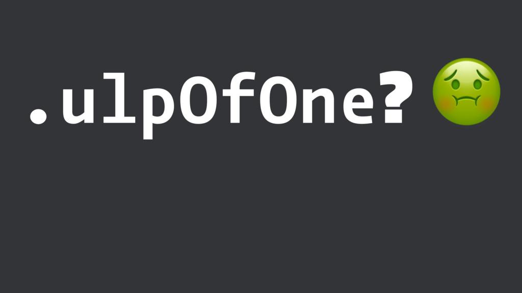 .ulpOfOne? !