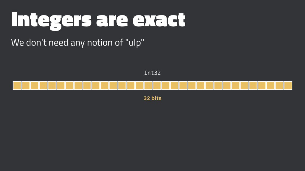 Integers are exact We don't need any notion of ...