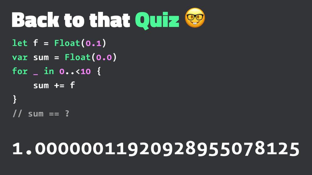 Back to that Quiz ! let f = Float(0.1) var sum ...