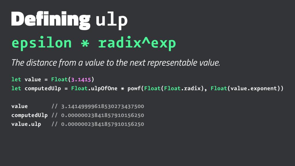 Defining ulp epsilon * radix^exp The distance f...