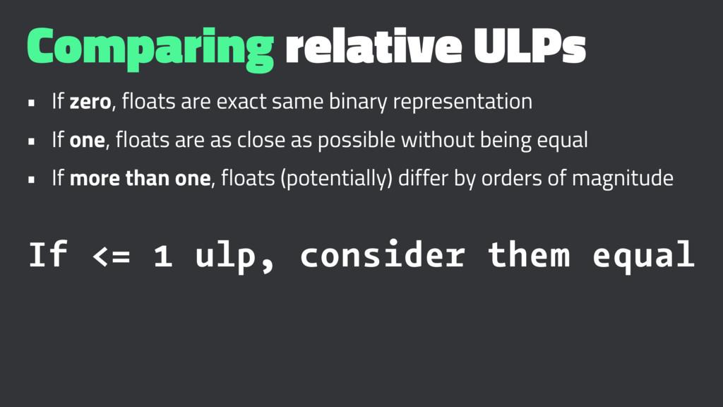 Comparing relative ULPs • If zero, floats are e...