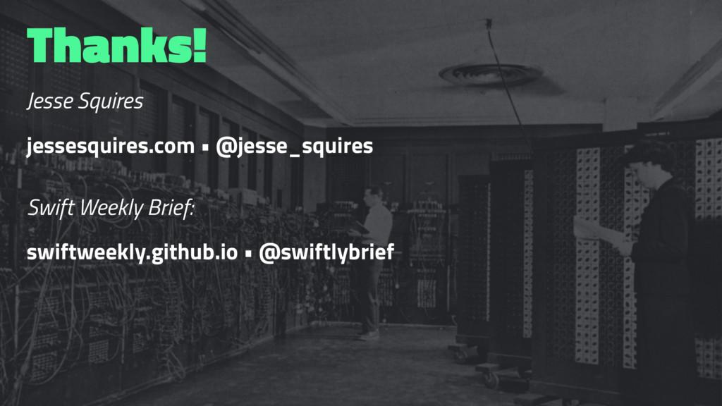 Thanks! Jesse Squires jessesquires.com • @jesse...
