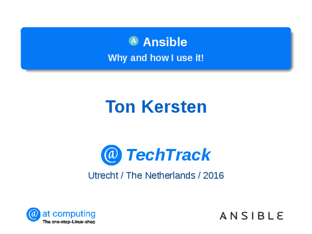 Ansible Why and how I use it! Ton Kersten TechT...