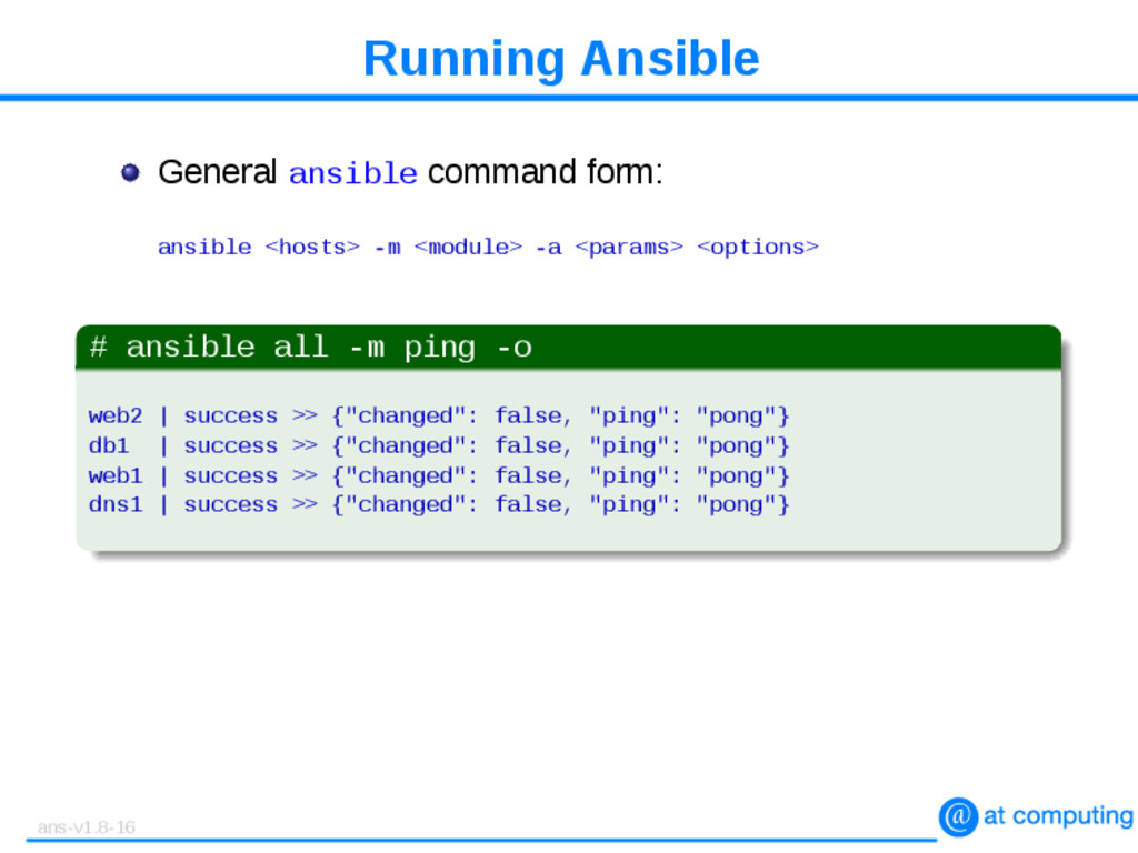 Running Ansible General ansible command form: a...