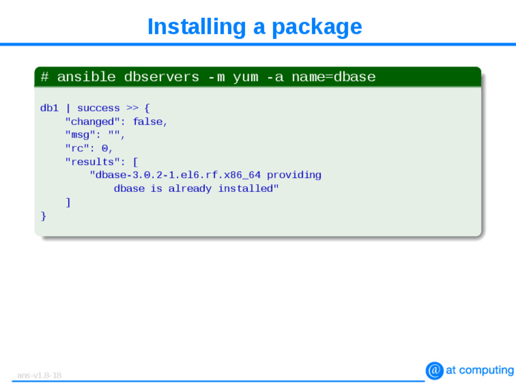 Installing a package # ansible dbservers -m yum...