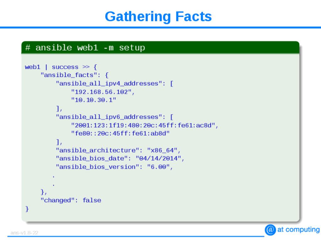 Gathering Facts # ansible web1 -m setup web1 | ...