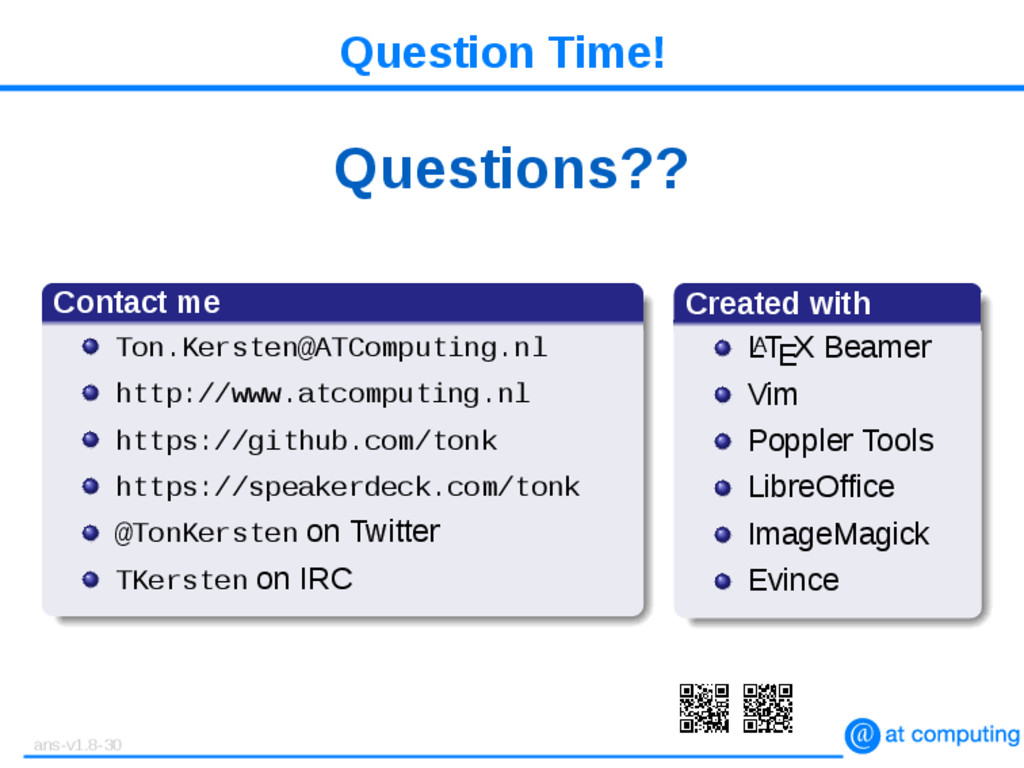 Question Time! Questions?? Contact me Ton.Kerst...