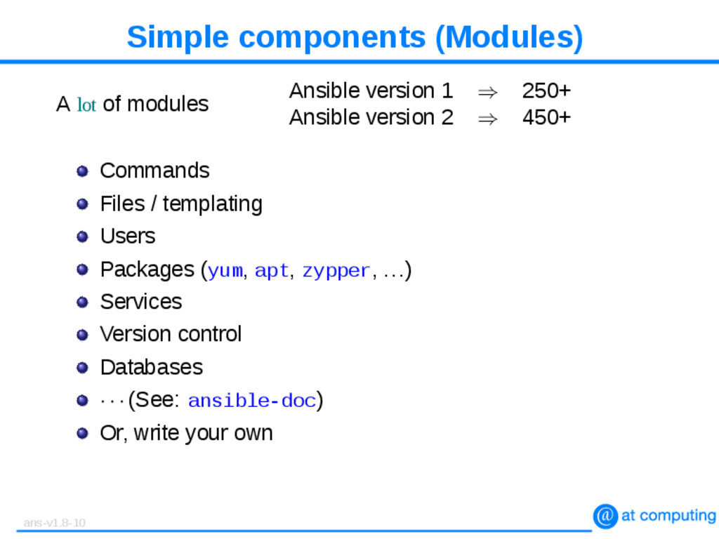 Simple components (Modules) A lot of modules An...
