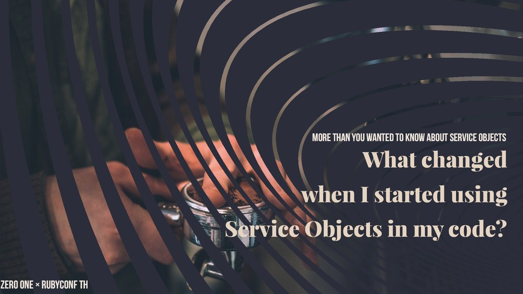What changed when I started using Service Objec...