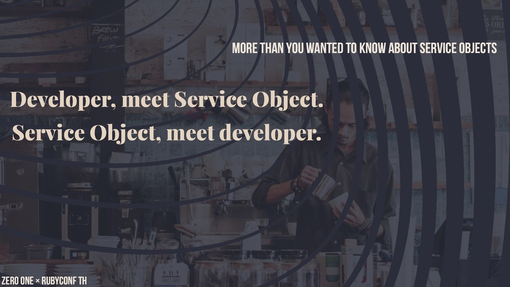 Developer, meet Service Object. Service Object,...