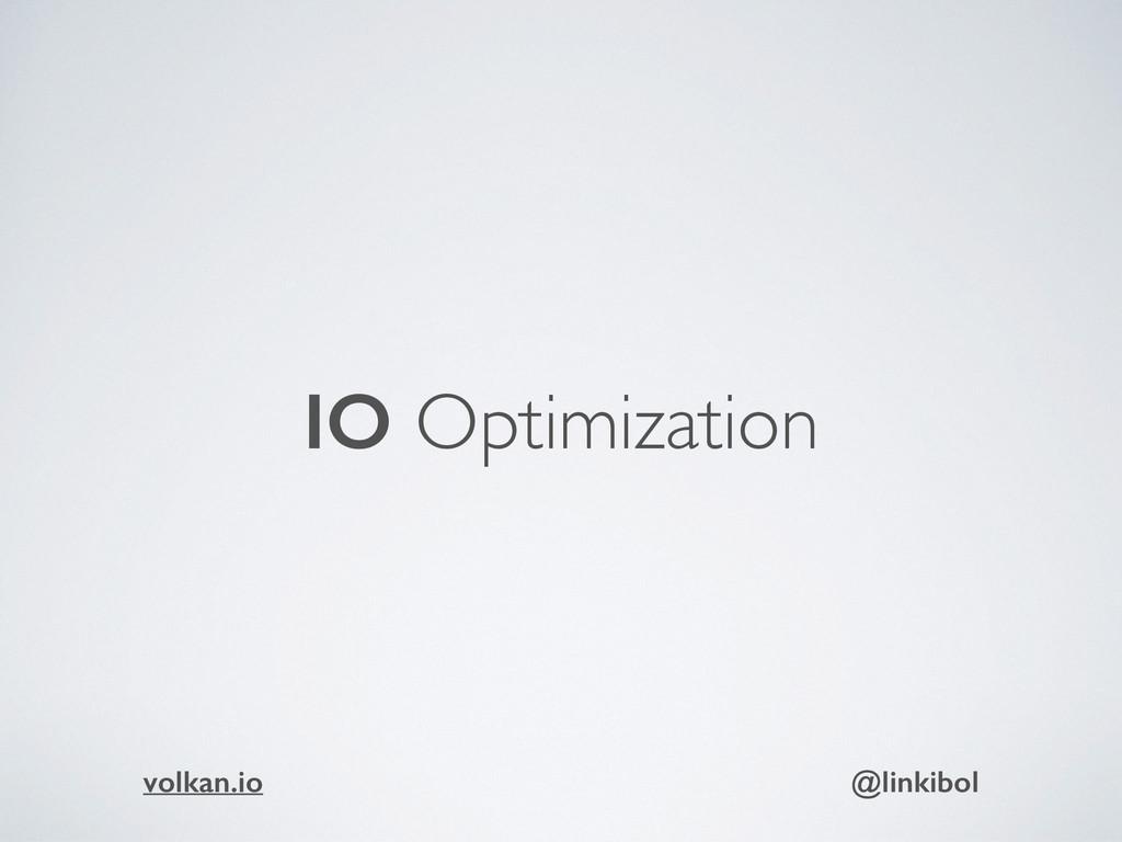 IO Optimization volkan.io @linkibol
